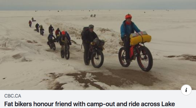 "CBC News Report:  ""Fatbikers Honour Friend with Camp-out and Ride Across Lake Winnipeg"""